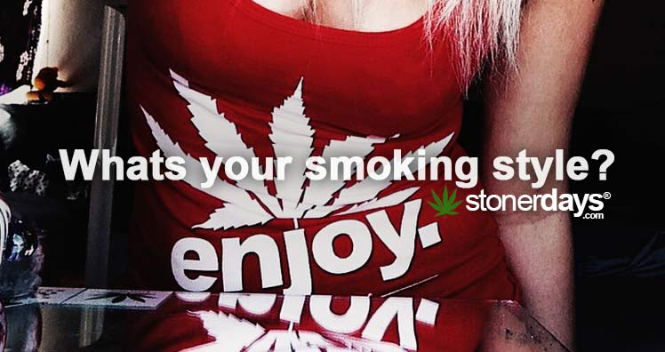 Whats Your Smoking Style? Mary Jane, Bongs, Blunts etc...