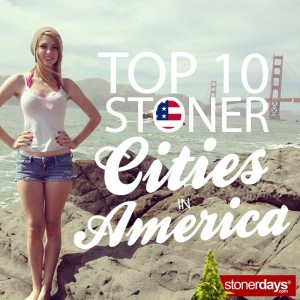 Top-10-Stoner-Cities-In-America-Blog-StonerDays