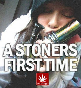 A STONERS FIRST TIME