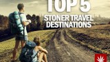 Top 5 Stoner Travel Destinations