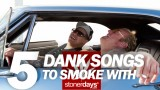 Stoner Guide; Five Dank Songs To Smoke With