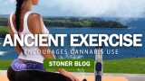 Ancient Exercise Encourages Cannabis Use