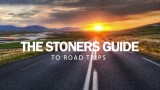 The Stoner's Guide To Road Trips