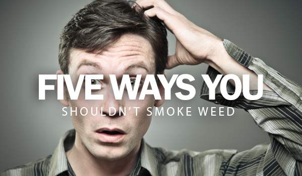 Five Ways You SHOULDN'T Smoke