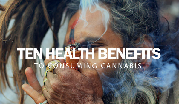 Ten Health Benefits To Consuming Cannabis