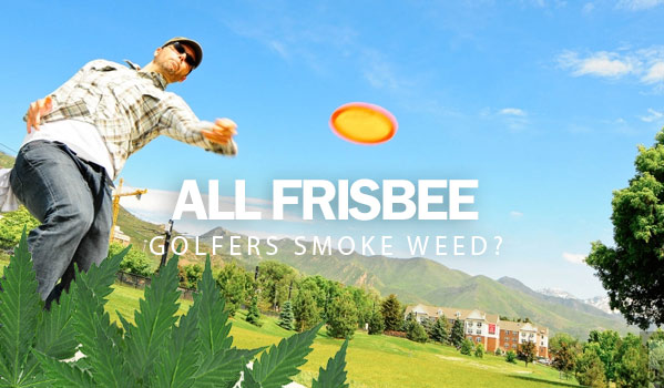 All Frisbee Golfers Smoke Weed