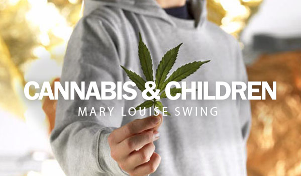 Cannabis & Children; Mary Louise Swing