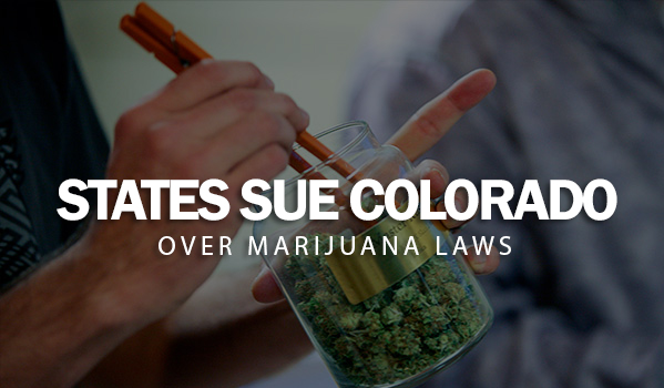 States Sue Colorado Over Marijuana Laws