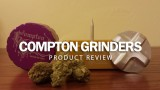 Compton Grinders | Stoner Product Review